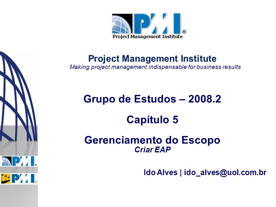 Project Management Institute Making project management indispensable for business results Grupo de Estudos – 2008.2 Capítulo 5 Gerenciamento do Escopo