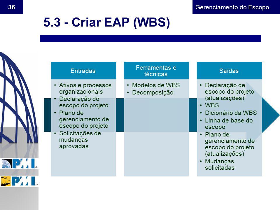 Gerenciamento do Escopo 36 5.3 - Criar EAP (WBS) Entradas Ativos e processos organizacionais Declaração do escopo do projeto Plano de gerenciamento de