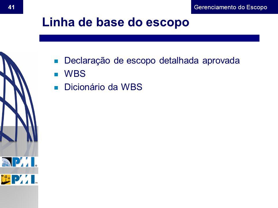 Gerenciamento do Escopo 41 Linha de base do escopo n Declaração de escopo detalhada aprovada n WBS n Dicionário da WBS