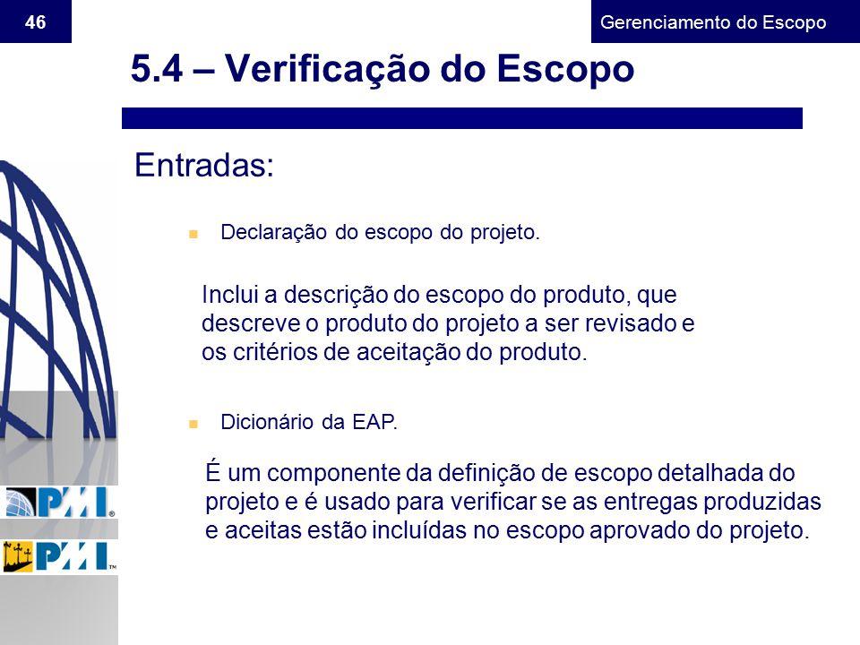 Gerenciamento do Escopo 46 Entradas: n Declaração do escopo do projeto. Inclui a descrição do escopo do produto, que descreve o produto do projeto a s
