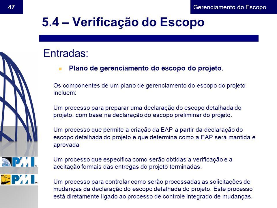 Gerenciamento do Escopo 47 Entradas: n Plano de gerenciamento do escopo do projeto. Os componentes de um plano de gerenciamento do escopo do projeto i