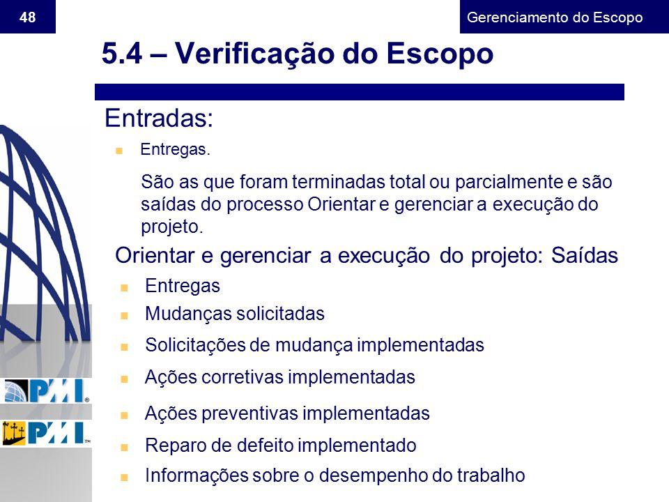 Gerenciamento do Escopo 48 Orientar e gerenciar a execução do projeto: Saídas n Entregas n Mudanças solicitadas n Solicitações de mudança implementada