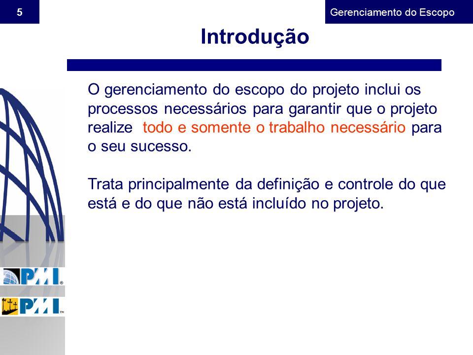 Gerenciamento do Escopo 5 Introdução O gerenciamento do escopo do projeto inclui os processos necessários para garantir que o projeto realize todo e s