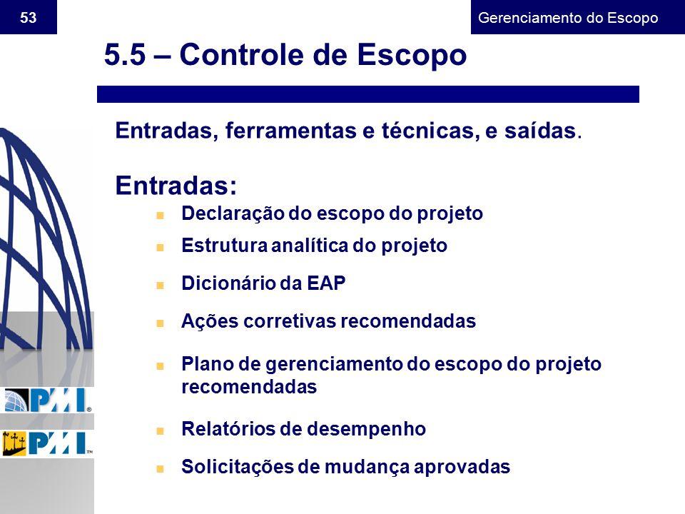 Gerenciamento do Escopo 53 Entradas, ferramentas e técnicas, e saídas. Entradas: n Declaração do escopo do projeto n Estrutura analítica do projeto n