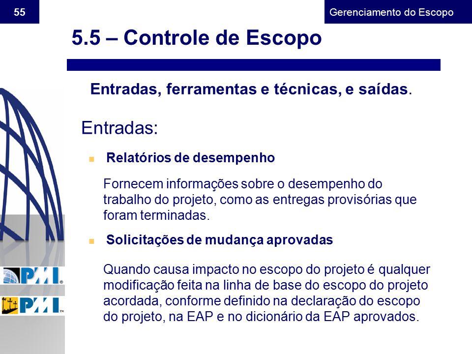 Gerenciamento do Escopo 55 Entradas, ferramentas e técnicas, e saídas. Entradas: n Relatórios de desempenho Fornecem informações sobre o desempenho do