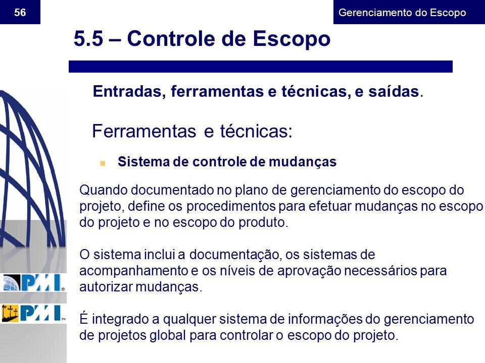Gerenciamento do Escopo 56 Entradas, ferramentas e técnicas, e saídas. Ferramentas e técnicas: n Sistema de controle de mudanças Quando documentado no