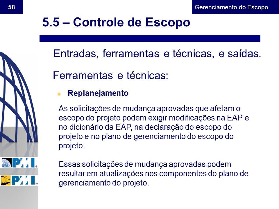 Gerenciamento do Escopo 58 Entradas, ferramentas e técnicas, e saídas. Ferramentas e técnicas: n Replanejamento As solicitações de mudança aprovadas q