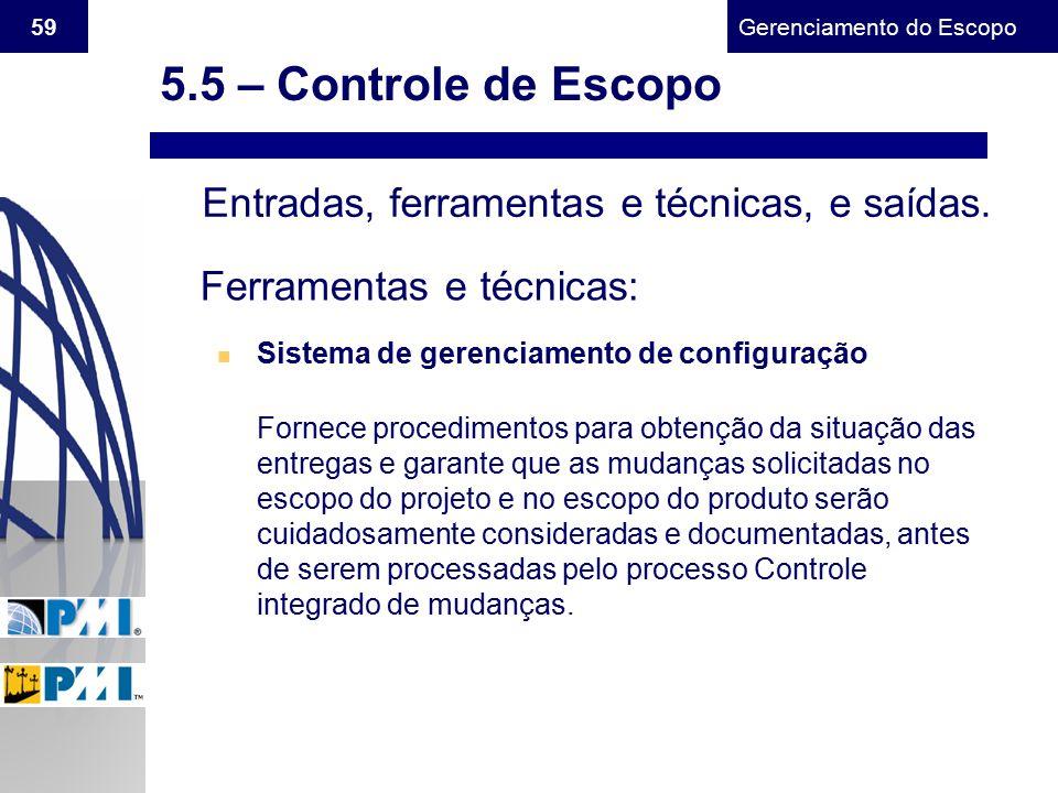 Gerenciamento do Escopo 59 Entradas, ferramentas e técnicas, e saídas. Ferramentas e técnicas: n Sistema de gerenciamento de configuração Fornece proc