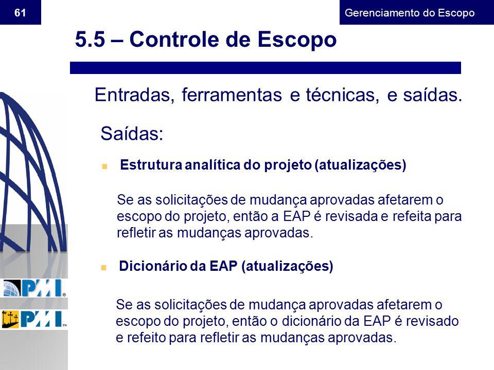 Gerenciamento do Escopo 61 Entradas, ferramentas e técnicas, e saídas. Saídas: n Estrutura analítica do projeto (atualizações) Se as solicitações de m