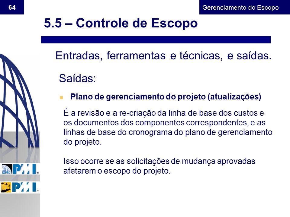 Gerenciamento do Escopo 64 Entradas, ferramentas e técnicas, e saídas. Saídas: n Plano de gerenciamento do projeto (atualizações) É a revisão e a re-c