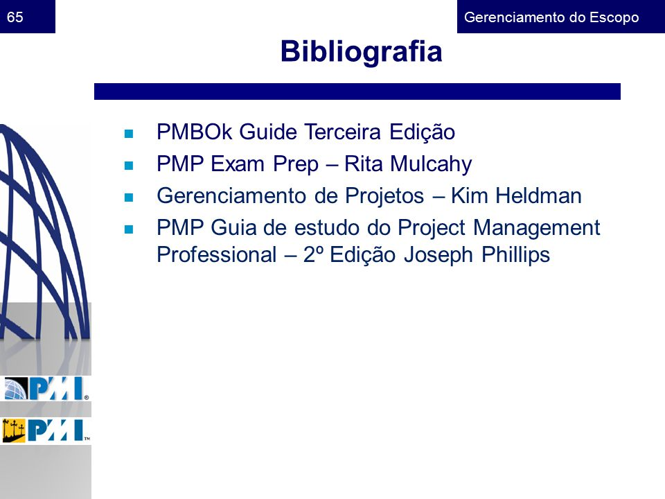 Gerenciamento do Escopo65 n PMBOk Guide Terceira Edição n PMP Exam Prep – Rita Mulcahy n Gerenciamento de Projetos – Kim Heldman n PMP Guia de estudo