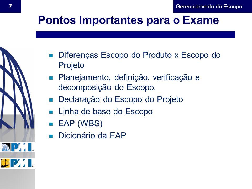 Gerenciamento do Escopo 7 Pontos Importantes para o Exame n Diferenças Escopo do Produto x Escopo do Projeto n Planejamento, definição, verificação e