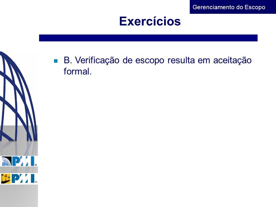 Gerenciamento do Escopo Exercícios n B. Verificação de escopo resulta em aceitação formal.