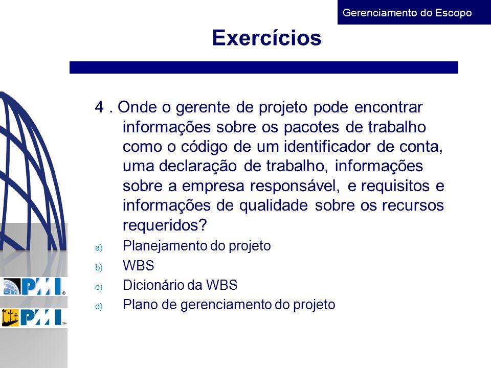 Gerenciamento do Escopo Exercícios 4. Onde o gerente de projeto pode encontrar informações sobre os pacotes de trabalho como o código de um identifica