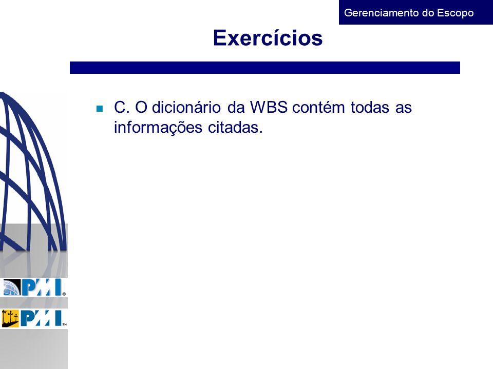 Gerenciamento do Escopo Exercícios n C. O dicionário da WBS contém todas as informações citadas.