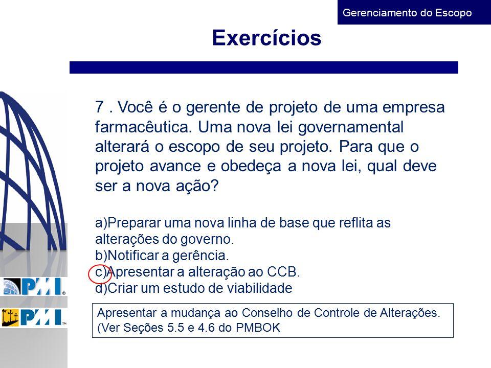 Gerenciamento do Escopo Exercícios 7. Você é o gerente de projeto de uma empresa farmacêutica. Uma nova lei governamental alterará o escopo de seu pro