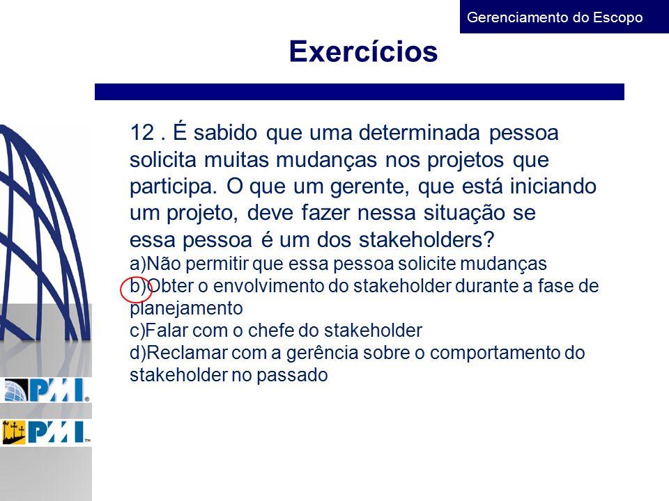 Gerenciamento do Escopo Exercícios 12. É sabido que uma determinada pessoa solicita muitas mudanças nos projetos que participa. O que um gerente, que