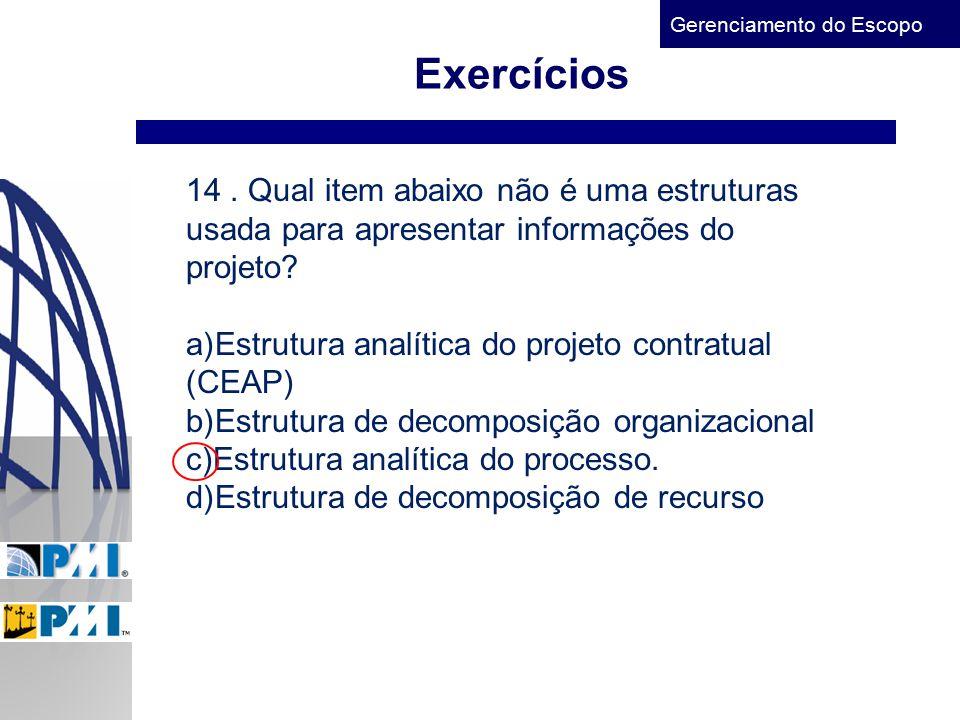 Gerenciamento do Escopo Exercícios 14. Qual item abaixo não é uma estruturas usada para apresentar informações do projeto? a)Estrutura analítica do pr