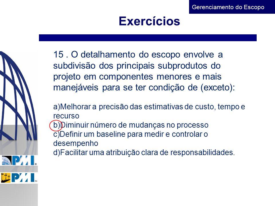 Gerenciamento do Escopo Exercícios 15. O detalhamento do escopo envolve a subdivisão dos principais subprodutos do projeto em componentes menores e ma