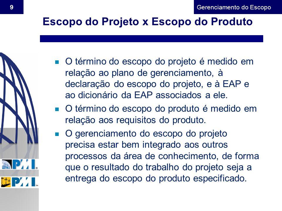 Gerenciamento do Escopo 9 n O término do escopo do projeto é medido em relação ao plano de gerenciamento, à declaração do escopo do projeto, e à EAP e