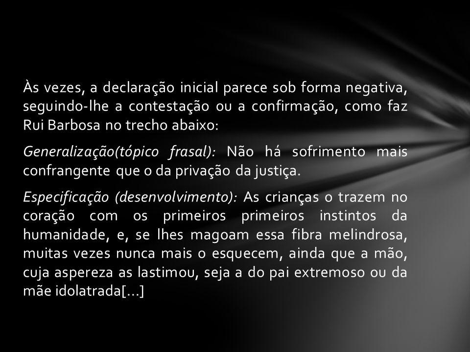 Às vezes, a declaração inicial parece sob forma negativa, seguindo-lhe a contestação ou a confirmação, como faz Rui Barbosa no trecho abaixo: Generali