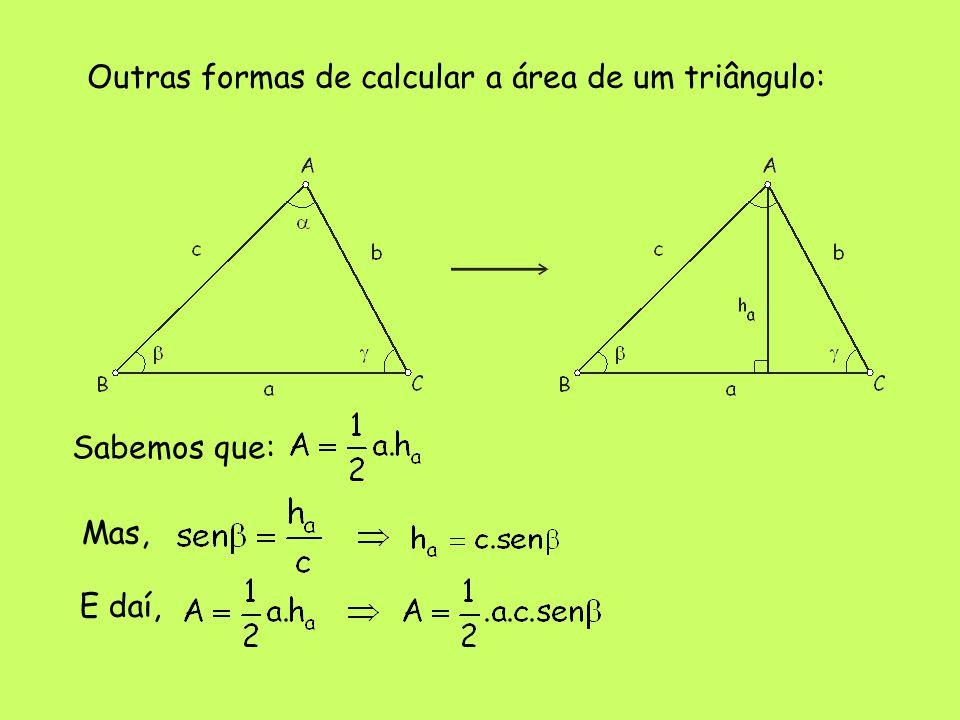 Outras formas de calcular a área de um triângulo: Sabemos que: Mas, E daí,