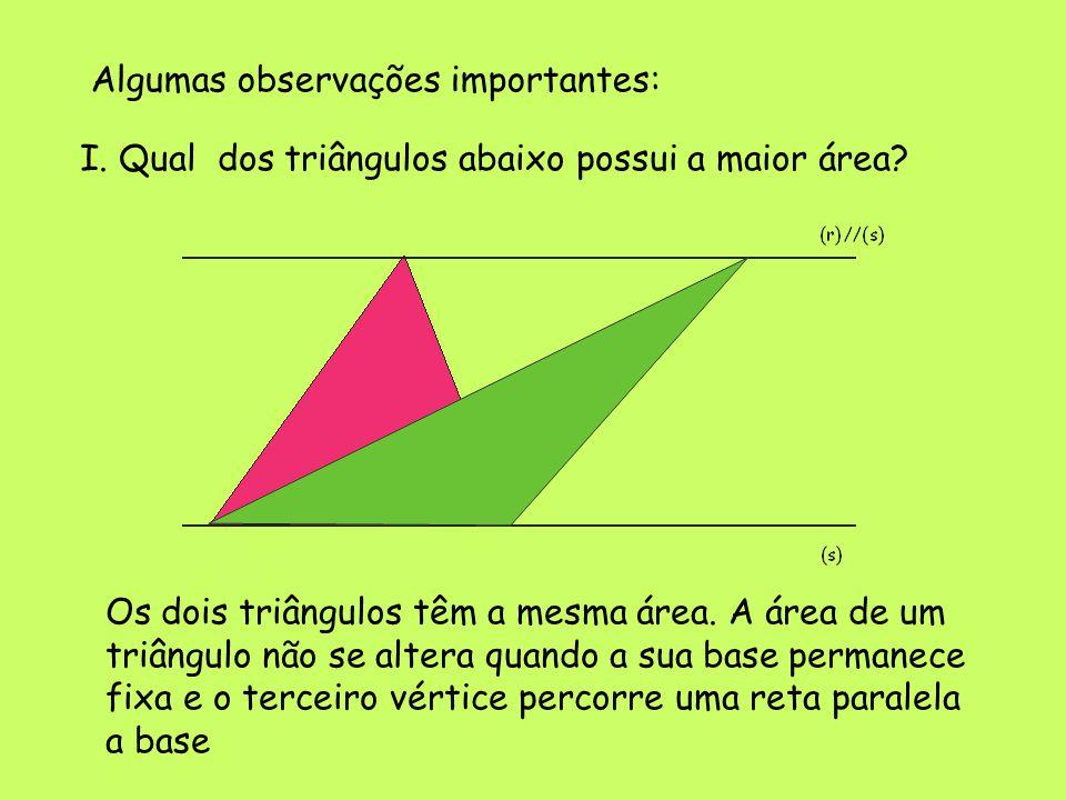Algumas observações importantes: I.Qual dos triângulos abaixo possui a maior área.