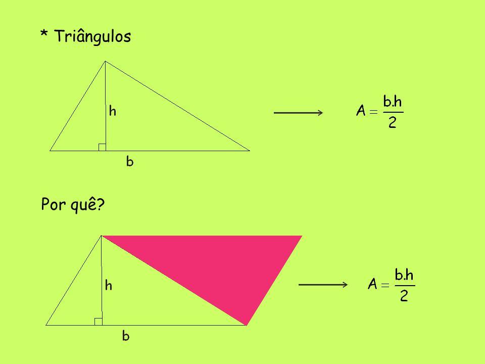 * Triângulos Por quê?
