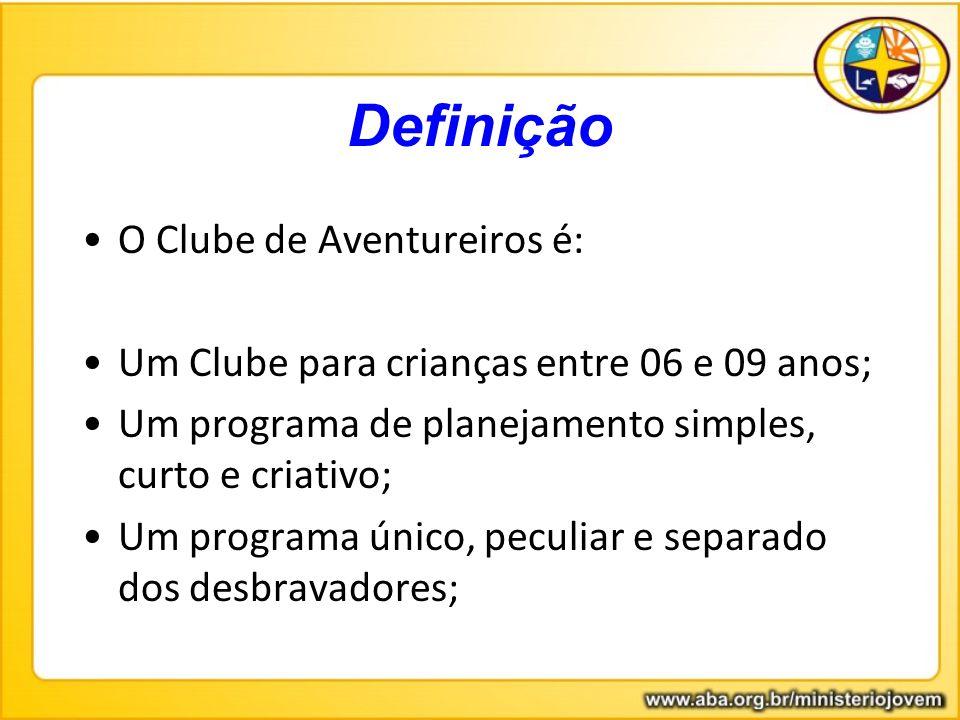 Definição O Clube de Aventureiros é: Um Clube para crianças entre 06 e 09 anos; Um programa de planejamento simples, curto e criativo; Um programa úni