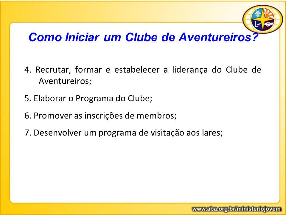 4. Recrutar, formar e estabelecer a liderança do Clube de Aventureiros; 5. Elaborar o Programa do Clube; 6. Promover as inscrições de membros; 7. Dese