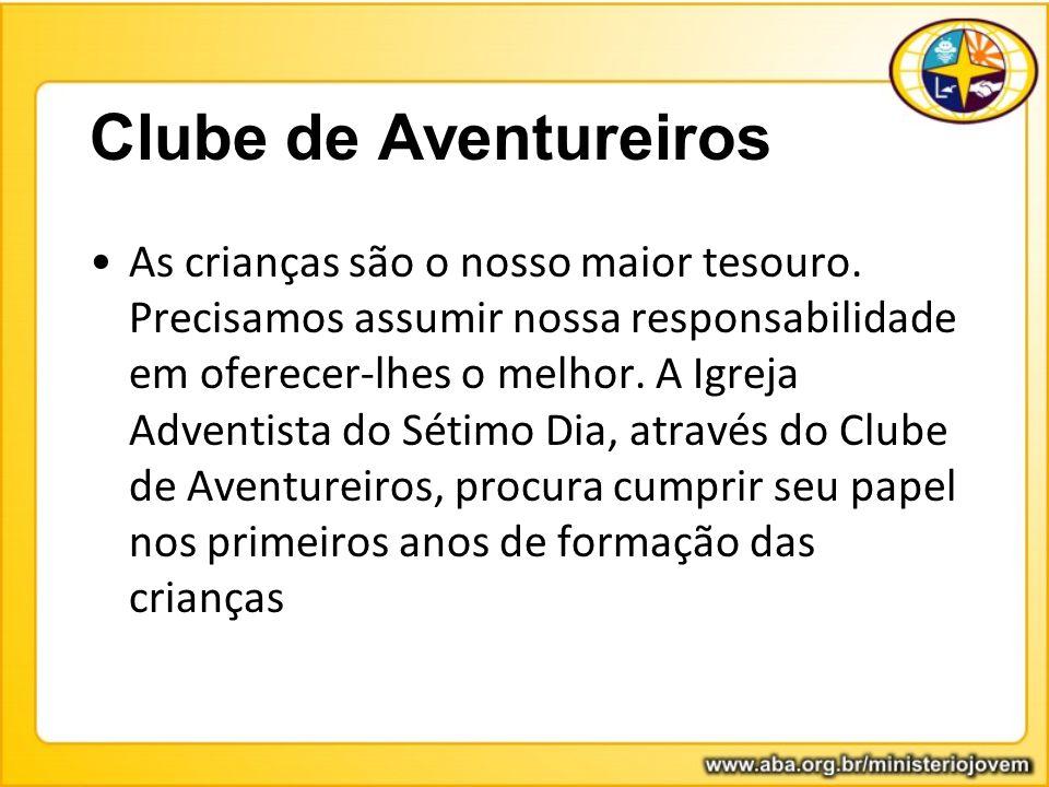 Clube de Aventureiros As crianças são o nosso maior tesouro. Precisamos assumir nossa responsabilidade em oferecer-lhes o melhor. A Igreja Adventista