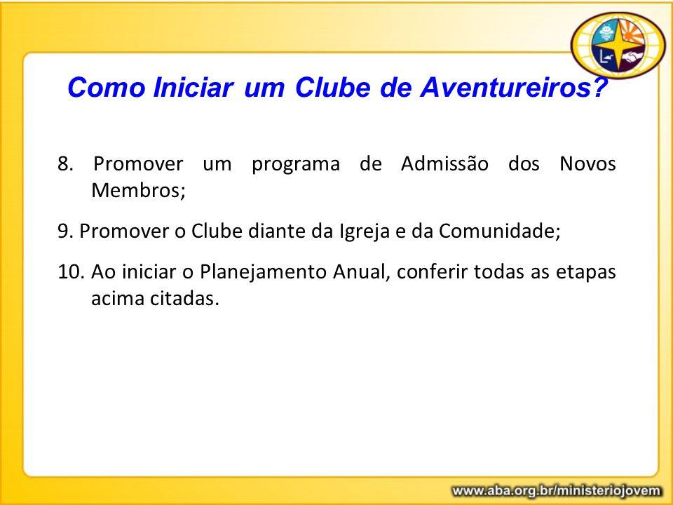 8. Promover um programa de Admissão dos Novos Membros; 9. Promover o Clube diante da Igreja e da Comunidade; 10. Ao iniciar o Planejamento Anual, conf