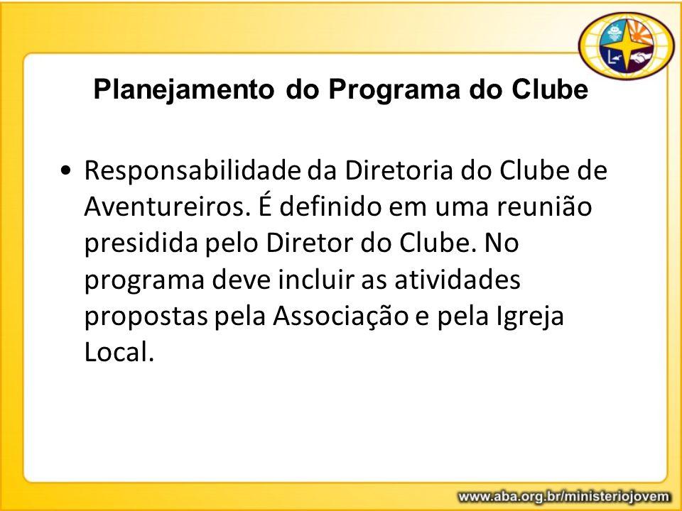 Planejamento do Programa do Clube Responsabilidade da Diretoria do Clube de Aventureiros. É definido em uma reunião presidida pelo Diretor do Clube. N