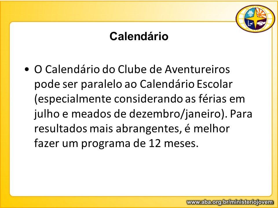 Calendário O Calendário do Clube de Aventureiros pode ser paralelo ao Calendário Escolar (especialmente considerando as férias em julho e meados de de