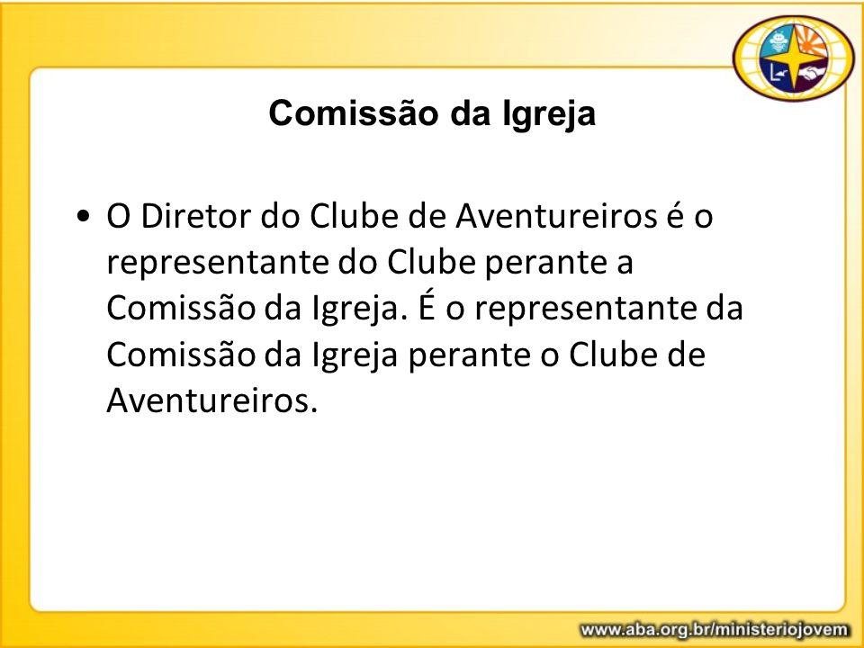 Comissão da Igreja O Diretor do Clube de Aventureiros é o representante do Clube perante a Comissão da Igreja. É o representante da Comissão da Igreja