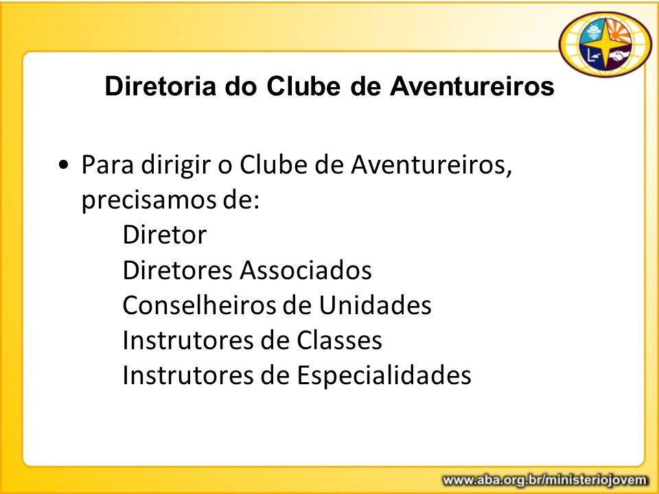 Diretoria do Clube de Aventureiros Para dirigir o Clube de Aventureiros, precisamos de: Diretor Diretores Associados Conselheiros de Unidades Instruto