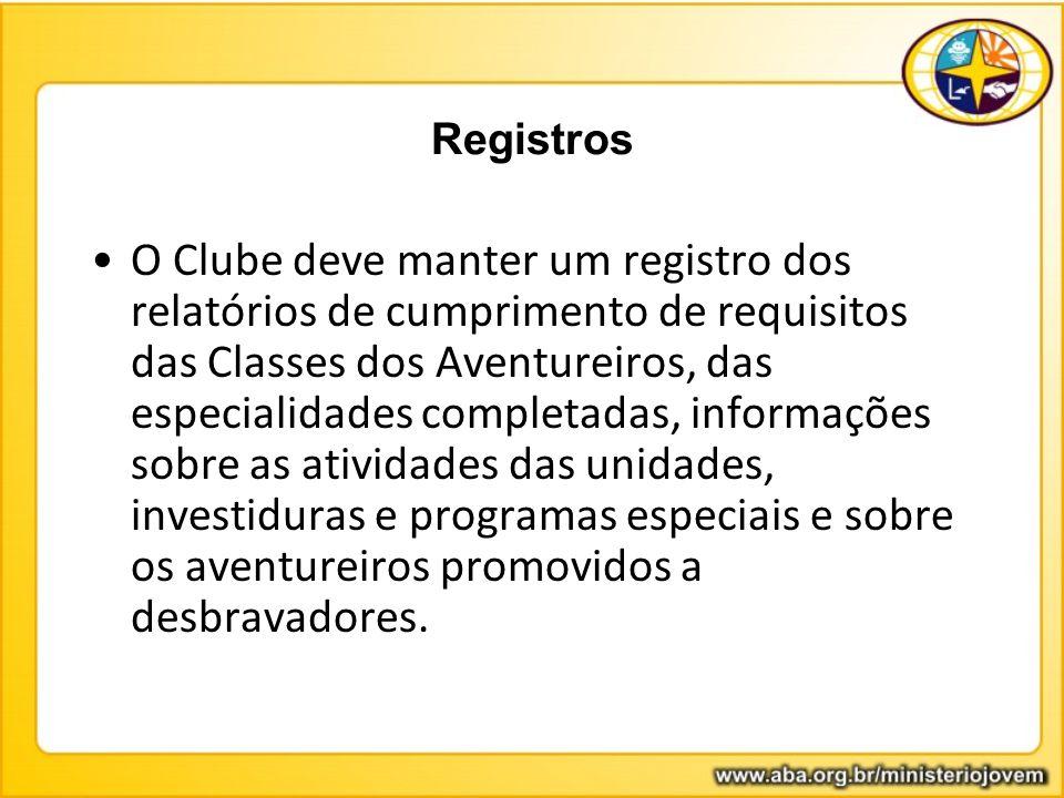 Registros O Clube deve manter um registro dos relatórios de cumprimento de requisitos das Classes dos Aventureiros, das especialidades completadas, in