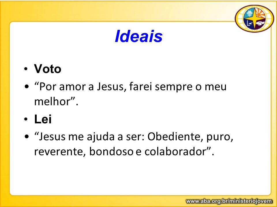"""Ideais Voto """"Por amor a Jesus, farei sempre o meu melhor"""". Lei """"Jesus me ajuda a ser: Obediente, puro, reverente, bondoso e colaborador""""."""