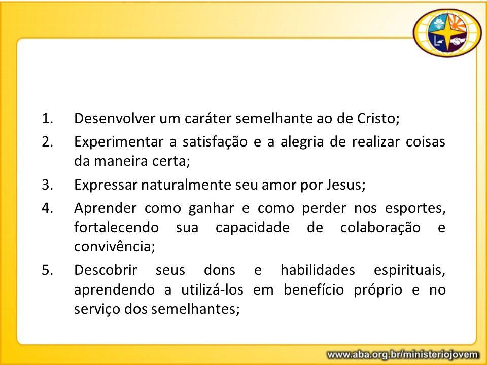 1.Desenvolver um caráter semelhante ao de Cristo; 2.Experimentar a satisfação e a alegria de realizar coisas da maneira certa; 3.Expressar naturalment