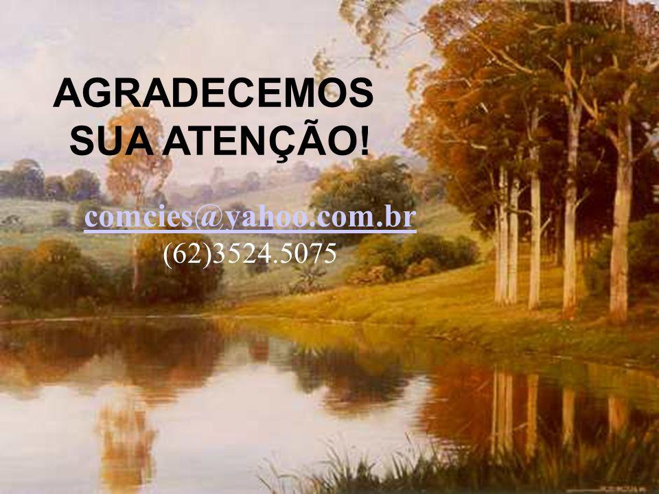 AGRADECEMOS SUA ATENÇÃO! comcies@yahoo.com.br (62)3524.5075