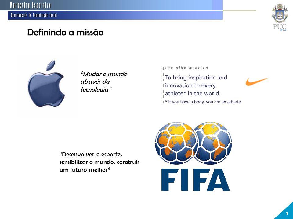 """Definindo a missão 1 """"Mudar o mundo através da tecnologia"""" """"Desenvolver o esporte, sensibilizar o mundo, construir um futuro melhor"""""""
