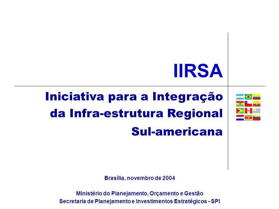 Iniciativa para a Integração da Infra-estrutura Regional Sul-americana Ministério do Planejamento, Orçamento e Gestão Secretaria de Planejamento e Investimentos Estratégicos - SPI Brasília, novembro de 2004 IIRSA
