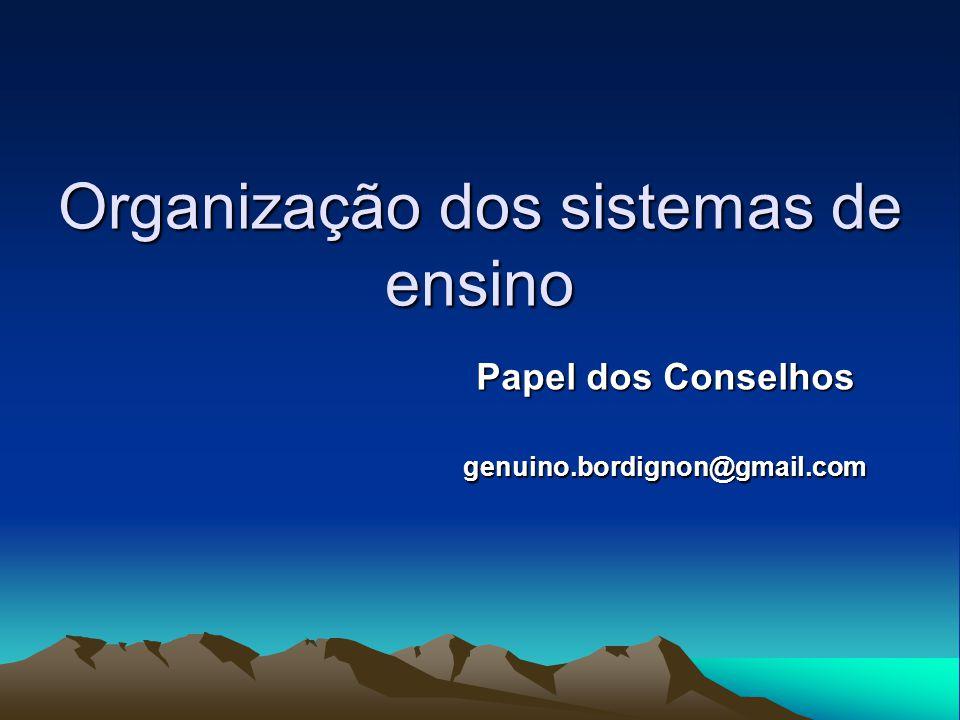 Organização dos sistemas de ensino Papel dos Conselhos genuino.bordignon@gmail.com