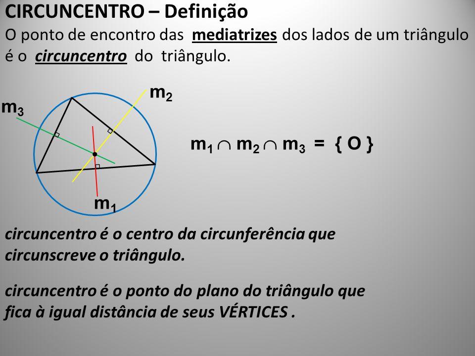 CIRCUNCENTRO – Definição O ponto de encontro das mediatrizes dos lados de um triângulo é o circuncentro do triângulo. circuncentro é o centro da circu