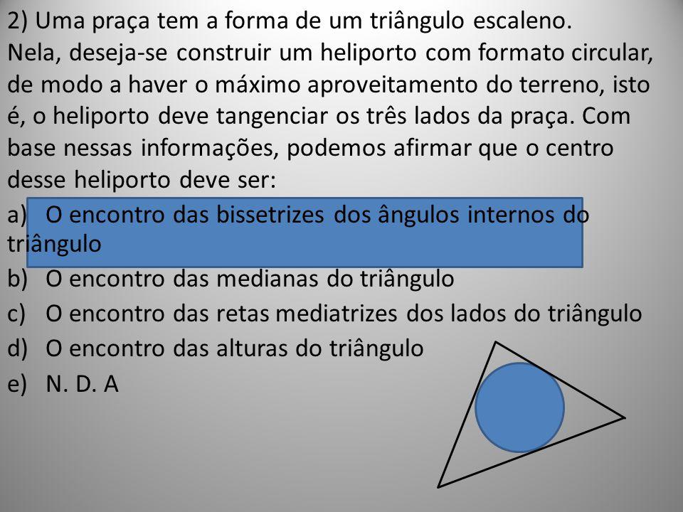 2) Uma praça tem a forma de um triângulo escaleno. Nela, deseja-se construir um heliporto com formato circular, de modo a haver o máximo aproveitament