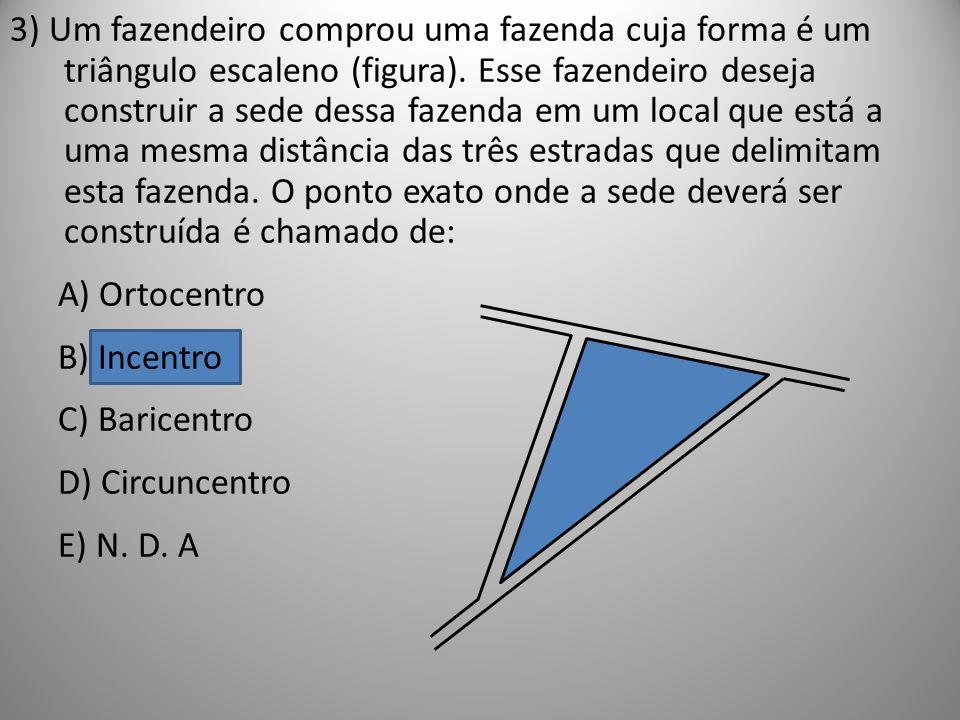 3) Um fazendeiro comprou uma fazenda cuja forma é um triângulo escaleno (figura). Esse fazendeiro deseja construir a sede dessa fazenda em um local qu