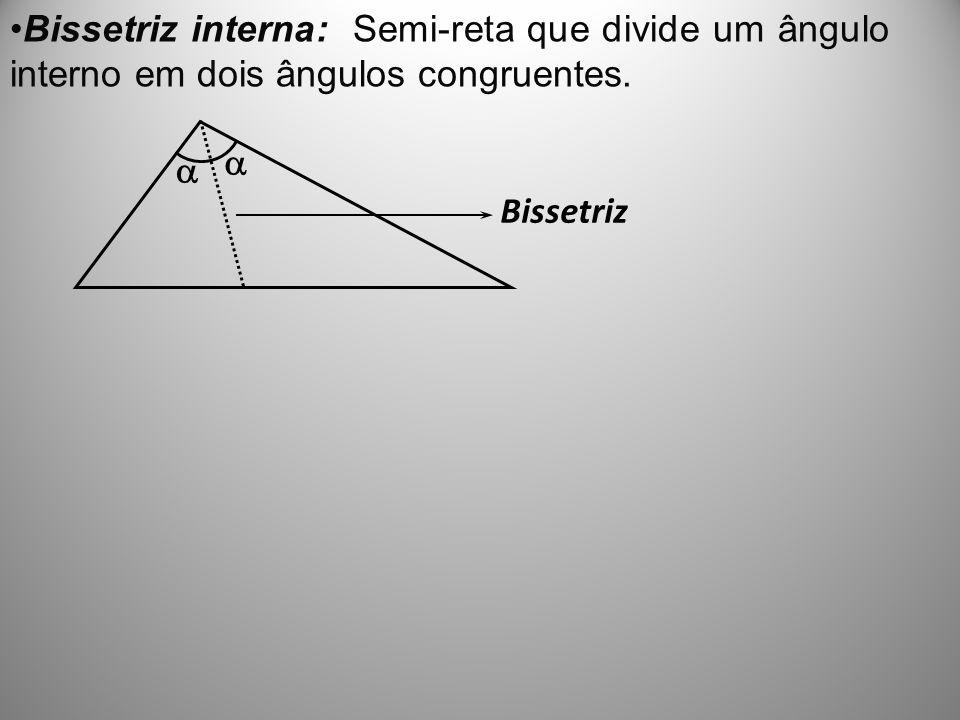 Bissetriz interna: Semi-reta que divide um ângulo interno em dois ângulos congruentes.   Bissetriz