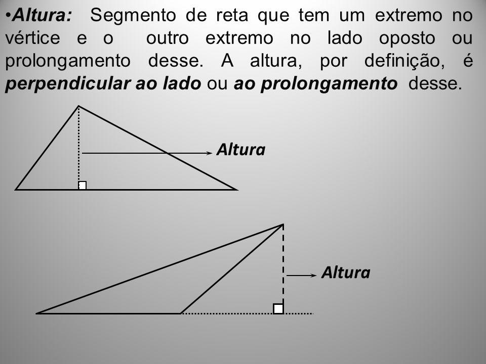 Altura: Segmento de reta que tem um extremo no vértice e o outro extremo no lado oposto ou prolongamento desse. A altura, por definição, é perpendicul