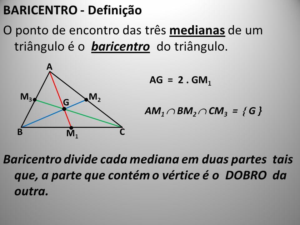 BARICENTRO - Definição O ponto de encontro das três medianas de um triângulo é o baricentro do triângulo. Baricentro divide cada mediana em duas parte