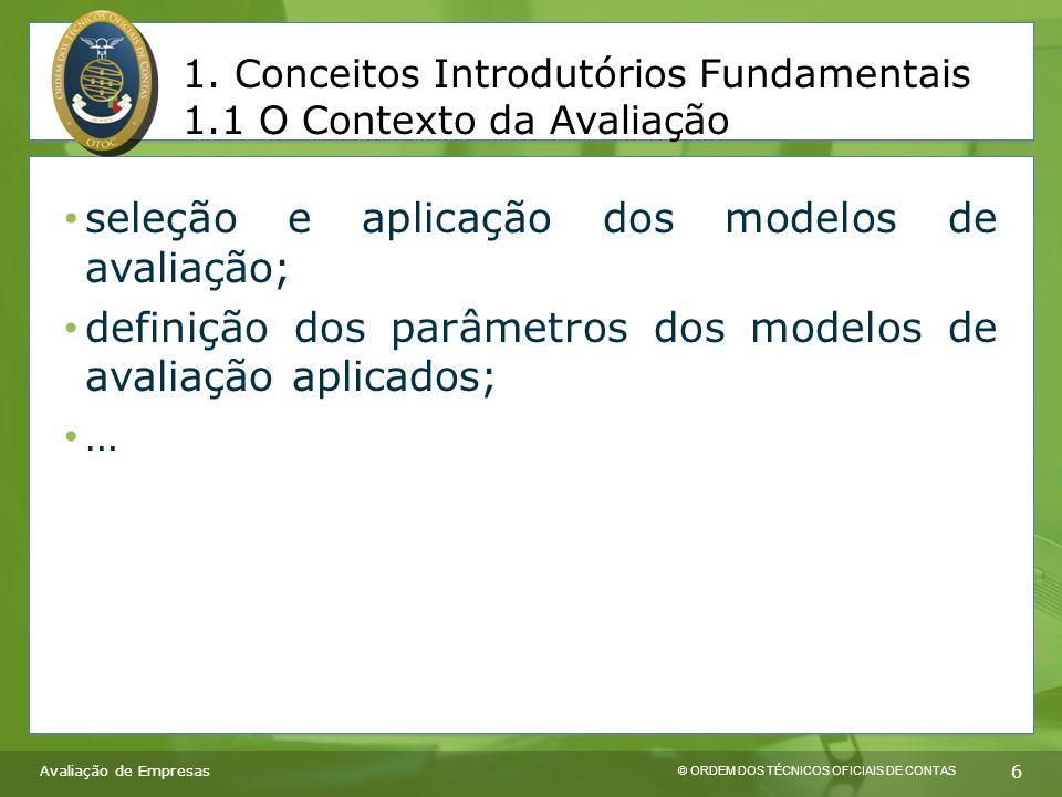 © ORDEM DOS TÉCNICOS OFICIAIS DE CONTAS 6 seleção e aplicação dos modelos de avaliação; definição dos parâmetros dos modelos de avaliação aplicados; … 1.